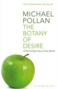 The Botany of Desire: A Plant's-eye View of the World - Michael Pollan - cover
