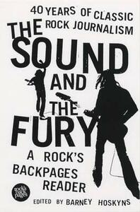 The Sound and the Fury: 40 Years of Classic Rock Journalism - A Rock's Back Pages Reader - cover