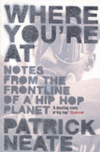 Where You're At: Notes from the Frontline of a Hip Hop Planet - Patrick Neate - cover