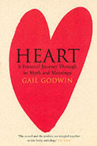 Heart: A Personal Journey Through Its Myth and Meanings - Gail Godwin - cover
