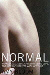 Normal: Transsexual CEOs, Crossdressing Cops and Hermaphrodites with Attitude - Amy Bloom - cover