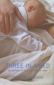 Three in a Bed: The Benefits of Sleeping with Your Baby - Deborah Jackson - cover