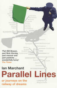 Parallel Lines: Or, Journeys on the Railway of Dreams - Ian Marchant - cover