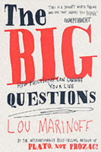 The Big Questions: How Philosophy Can Change Your Life - Lou Marinoff - cover