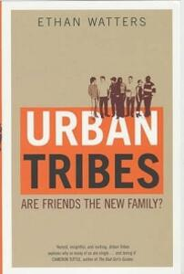 Urban Tribes: Are Friends the New Family? - Ethan Watters - cover