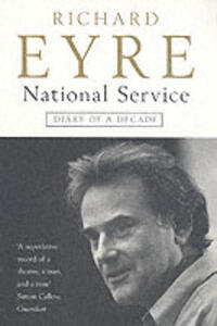 National Service: Diary of a Decade at the National Theatre - Richard Eyre - cover