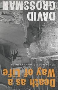 Death as a Way of Life: Dispatches from Jerusalem - David Grossman - cover
