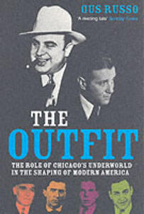 The Outfit: The Role of Chicago's Underworld in the Shaping of Modern America - Gus Russo - cover