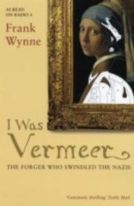 I Was Vermeer: The Forger Who Swindled the Nazis - Frank Wynne - cover