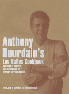 "Anthony Bourdain's ""Les Halles"" Cookbook: Strategies, Recipes, and Techniques of Classic Bistro Cooking - Anthony Bourdain - cover"