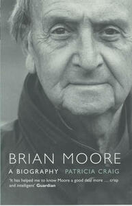 Brian Moore: A Biography - Patricia Craig - cover