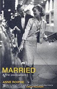 Married: A Fine Predicament - Anne Richardson Roiphe - cover
