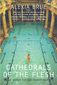 Cathedrals of the Flesh: My Search for the Perfect Bath - Alexia Brue - cover