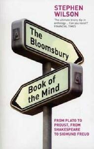 The Bloomsbury Book of the Mind: from Plato to Proust, from Shakespeare to Sigmund Freud - Stephen Wilson - cover