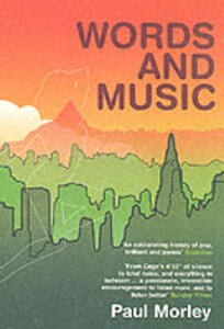 Words and Music: A History of Pop in the Shape of a City - Paul Morley - cover