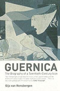Guernica: The Biography of a Twentieth-century Icon - Gijs van Hensbergen - cover