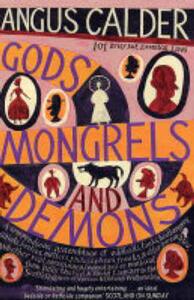 Gods, Mongrels and Demons: 101 Brief but Essential Lives - Angus Calder - cover