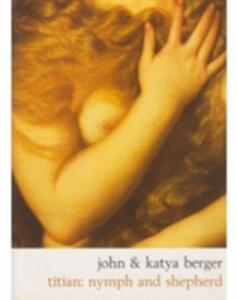 Titian: Nymph and Shepherd - John Berger,Katya Berger - cover