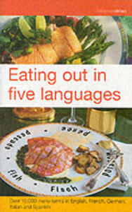 Eating Out in Five Languages: Over 10,000 Menu Terms in English, French, German, Italian, Spanish - cover