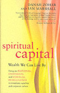 Spiritual Capital: Wealth We Can Live by - Danah Zohar,I.N. Marshall - cover