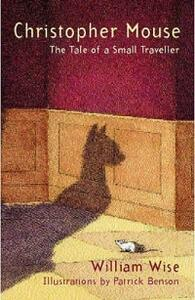 Christopher Mouse: The Tale of a Small Traveller - William Wise - cover