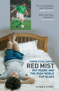 Red Mist: Roy Keane and the Irish World Cup Blues - a Fan's Story - Conor O'Callaghan - cover