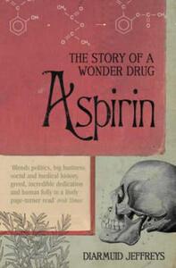 Aspirin: The Extraordinary Story of a Wonder Drug - Diarmuid Jeffreys - cover
