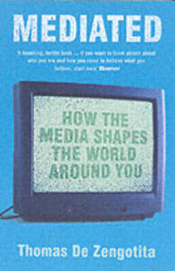 Mediated: How the Media Shape the World Around You - Thomas de Zengotita - cover