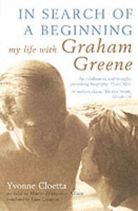 In Search of a Beginning: My Life with Graham Greene - Yvonne Cloetta - cover