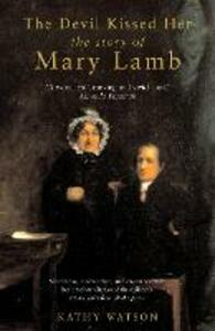 The Devil Kissed Her: the Story of Mary Lamb - Kathy Watson - cover
