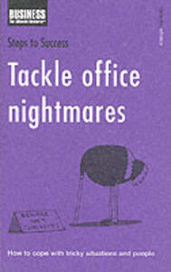 Tackle Office Nightmares: How to Cope with Tricky Situations and People - cover