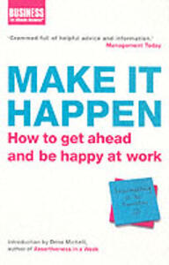 Make It Happen: How to Get Ahead and be Happy at Work - cover