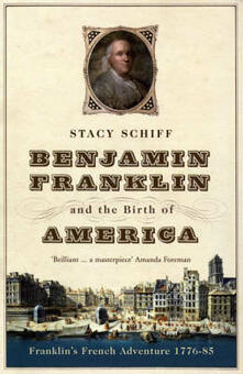 Benjamin Franklin and the Birth of America: Franklin's French Adventure 1776-85 - Stacy Schiff - cover