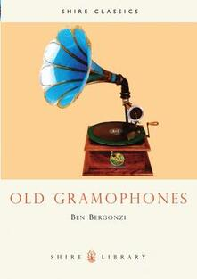 Old Gramophones and Other Talking Machines - Benet Bergonzi - cover