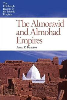 The Almoravid and Almohad Empires - Amira K. Bennison - cover