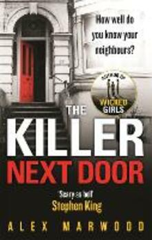 The Killer Next Door: An electrifying, addictive thriller you won't be able to put down - Alex Marwood - cover