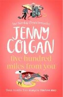 Five Hundred Miles From You: the life-affirming, escapist novel from the Sunday Times bestselling author - Jenny Colgan - cover
