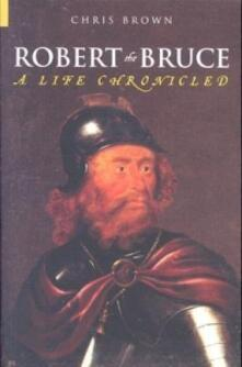 Robert the Bruce: A Life Chronicled - Chris Brown - cover