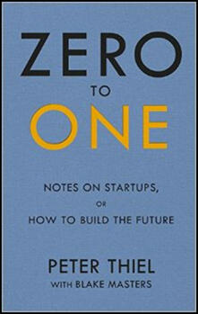 Zero to One: Notes on Start Ups, or How to Build the Future - Blake Masters,Peter Thiel - cover