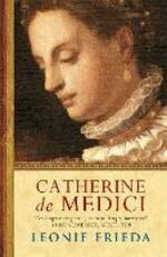 Catherine de Medici: A Biography