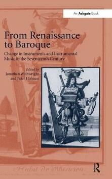 From Renaissance to Baroque: Change in Instruments and Instrumental Music in the Seventeenth Century - Jonathan Wainwright,Peter Holman - cover