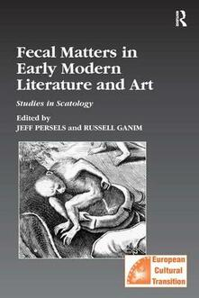 Fecal Matters in Early Modern Literature and Art: Studies in Scatology - cover