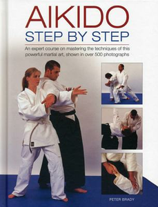 Libro in inglese Aikido: Step by Step: An Expert Course on Mastering the Techniques of This Powerful Martial Art, Shown in Over 500 Photographs  - Peter Brady