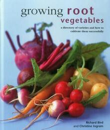 Growing Root Vegetables: A Directory of Varieties and How to Cultivate Them Successfully - Richard Bird,Christine Ingram - cover