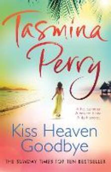 Kiss Heaven Goodbye: A hot summer. A private island. A dark secret. - Tasmina Perry - cover