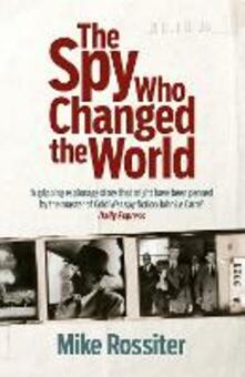 The Spy Who Changed The World - Mike Rossiter - cover