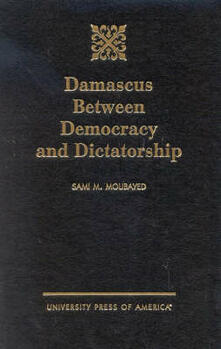 Damascus Between Democracy and Dictatorship - Sami M. Moubayed - cover
