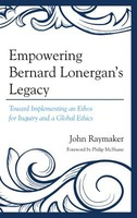 Empowering Bernard Lonergan's Legacy: Toward Implementing an Ethos for Inquiry and a Global Ethics