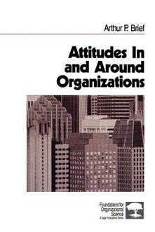 Attitudes In and Around Organizations - Arthur P. Brief - cover