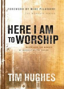 Here I Am to Worship - Tim Hughes - cover